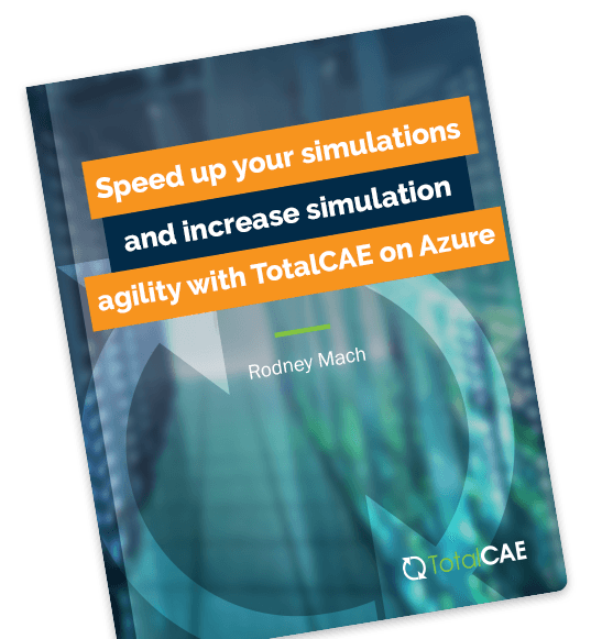 Speed up your simulations and increase simulation agility with TotalCAE on Azure