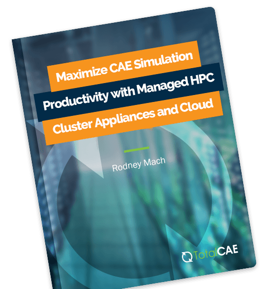 Maximize CAE Simulation Productivity with Managed HPC Cluster Appliances and Cloud